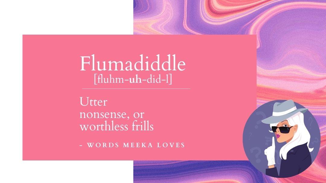 Unusual Word for Tweens-Flumadiddle